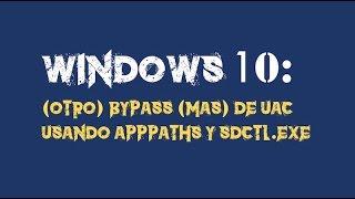 Windows 10: (Otro) Bypass (más) de UAC usando AppPaths y sdctl.exe