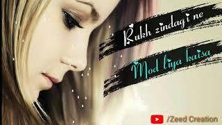 Rukh Zindagi Ne Mod Liya Kaisa - Female Version - New Whatsapp Emotional Status || Zeed Creation