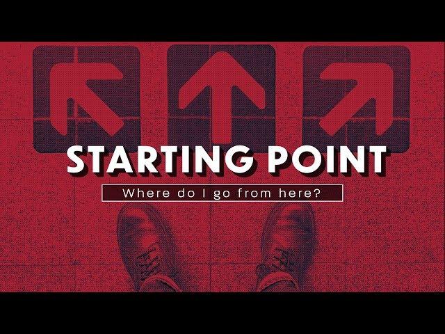 Starting Point - Where Do I Go from Here - Pt3