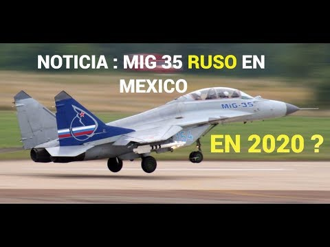 ULTIMAS NOTICIAS : MIG 35 DE RUSIA POSIBLE PARA MEXICO EN 2020 ?
