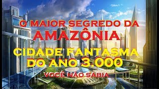 Baixar Cidade Fantasma do Ano 3000 - O Maior Segredo da Amazônia