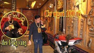 Cơ Ngơi Trăm tỷ của Đại Gia Phúc XO Sài Gòn Đeo 13 kg vàng trên người