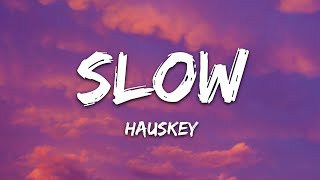 Hauskey - Slow (Lyrics)