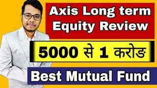 Axis Long Term Equity Mutual fund Review With SIP and Lumpsum calculation  Best Mutual Fund