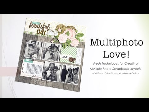NEW CLASS! Multiphoto Love - Fresh Techniques for Creating Multiple Photo Scrapbook Layouts