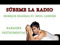 ENRIQUE IGLESIAS - SUBEME LA RADIO (KARAOKE - INSTRUMENTAL)