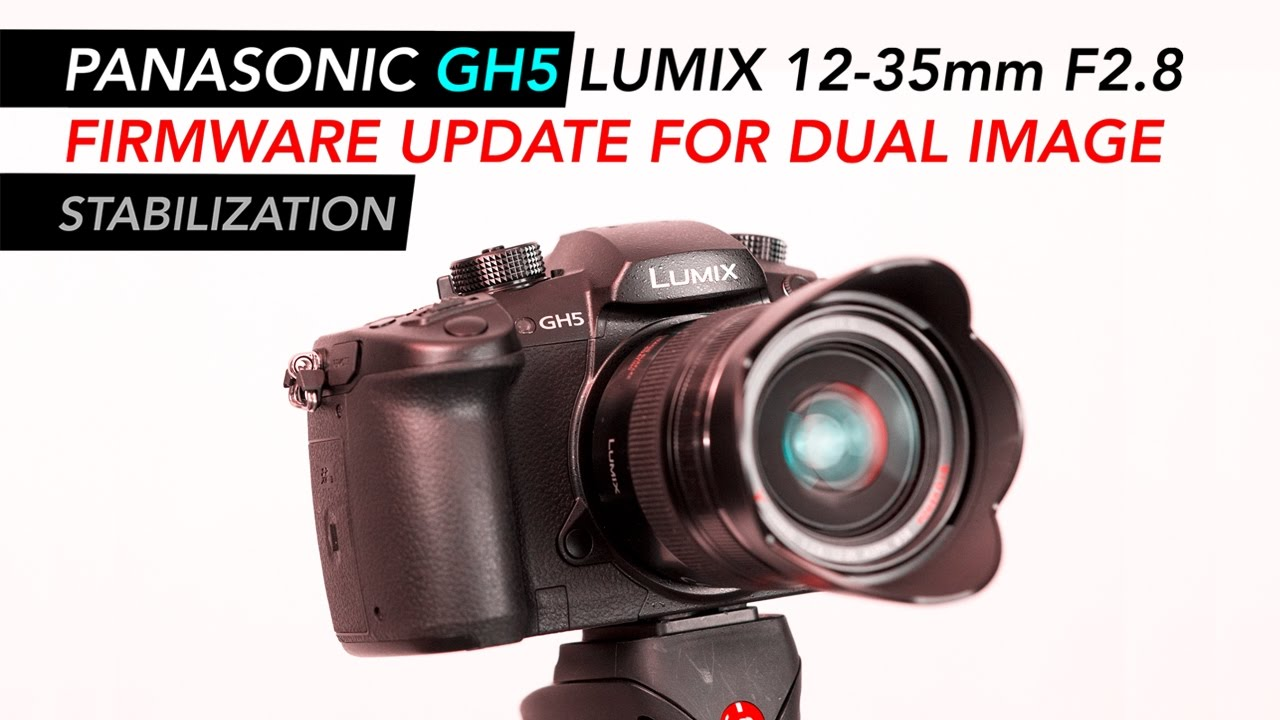Panasonic GH5 Lumix 12-35mm F2 8 (Version 1) Firmware Update For Dual I S
