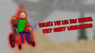 why baldi's are the feet broken? | Baldi's In A Wheelchair [Baldi's Basics Mod]