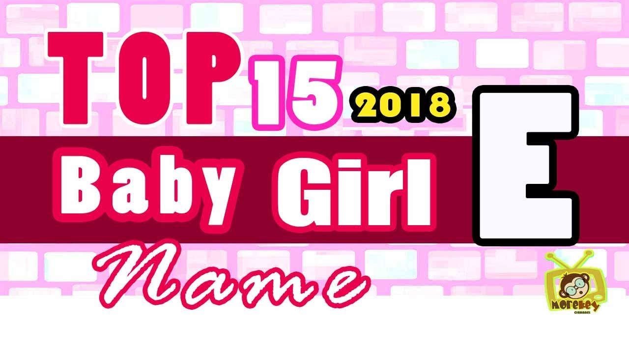 Baby Girl Name Starting With E 2018 S Top 15 Modern Baby Names