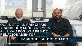 Transformações na vida afetiva após os apps de relacionamento   Michel Alcoforado