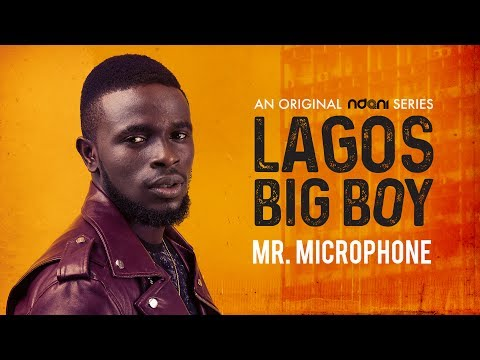 Lagos Big Boy S1E1 : Mr. Microphone