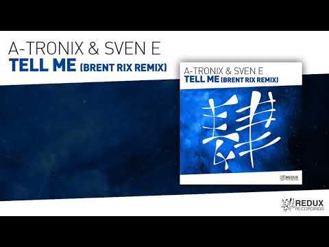 A Tronix & Sven E   Tell Me Brent Rix Remix Full Version