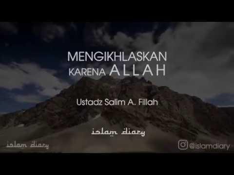 MENGIKHLASKAN KARENA ALLAH II USTADZ SALIM A.FILLAH