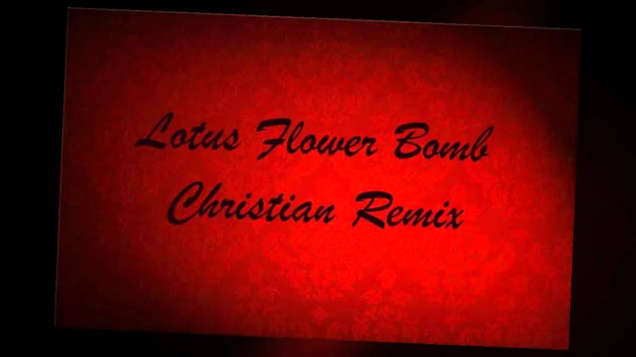 Lotus flower bomb christian remix youtube lotus flower bomb christian remix mightylinksfo