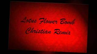 Lotus Flower Bomb Christian Remix