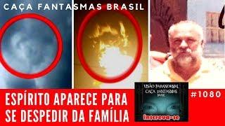 ESPÍRITO APARECE PARA SE DESPEDIR DA FAMÍLIA - Caça Fantasmas Brasil #1080
