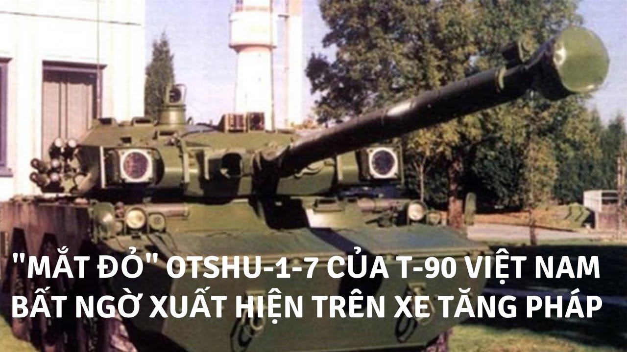 """""""Mắt đỏ"""" OTShU-1-7 của T-90 Việt Nam bất ngờ xuất hiện trên xe tăng Pháp   Tin Quân Sự"""