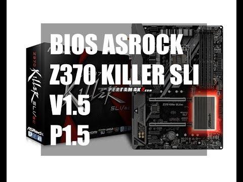 Update Bios Asrock Z370 Killer SLI P1.50 V1.5 Maret 2018 By Pertamax7
