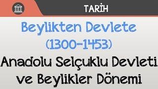 Beylikten Devlete (1300-1453) - Anadolu Selçuklu Devleti ve Beylikler Dönemi