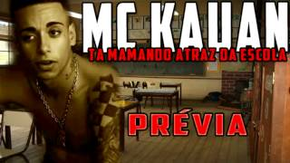 Video MC KAUAN TA MAMANDO ATRAZ DA ESCOLA PRÉVIA 2013 THEGUIZIKAA download MP3, 3GP, MP4, WEBM, AVI, FLV September 2018