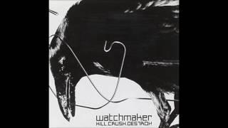 Watchmaker - Kill. Crush. Destroy. (full album)