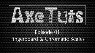 Guitar Fingerboard & Chromatic Scales - Axe Tuts S01E01