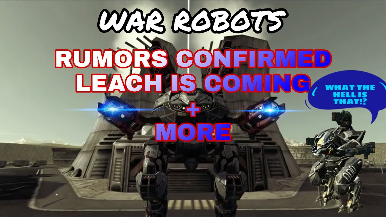 .War Robots - Rumors Confirmed Leach Has Been Spotted + More