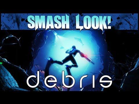 Debris Beta Demo Gameplay - Smash Look!