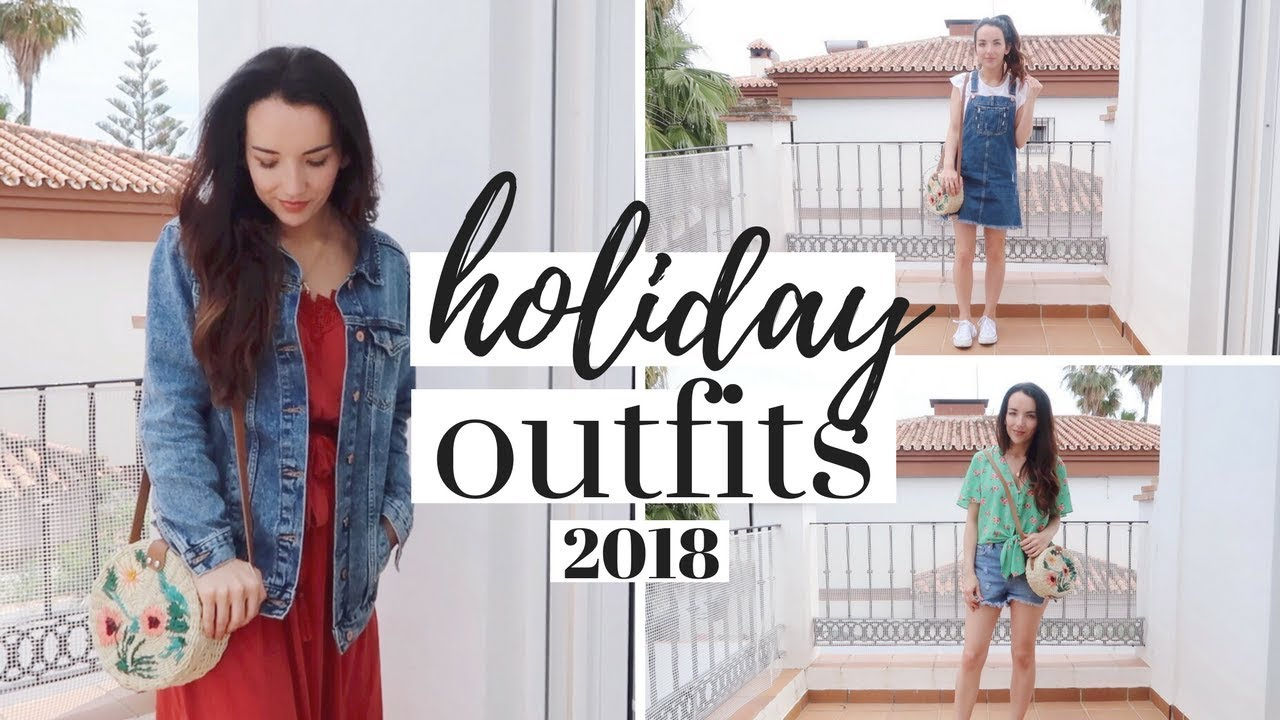 Spring Summer Outfits 2018 Holiday Outfit Ideas Youtube