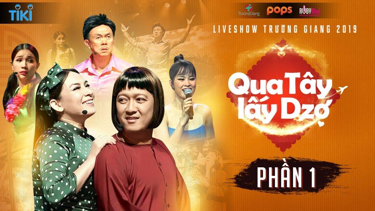 Qua Tây Lấy Dzợ – Phần 1 | Liveshow Trường Giang 2019 | Phi Nhung, Chí Tài, Khả Như, Đông Nhi