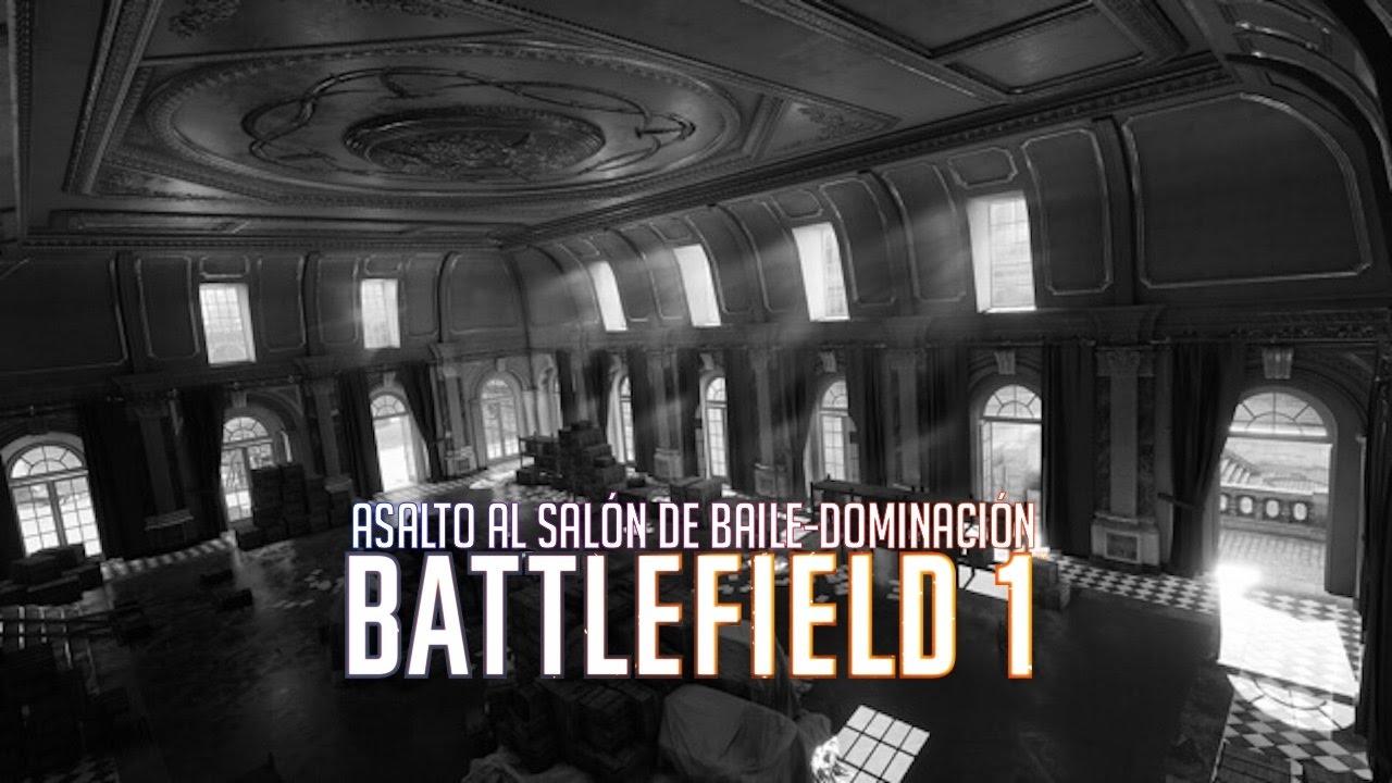 battlefield 1 asalto al sal n de baile dominaci n youtube
