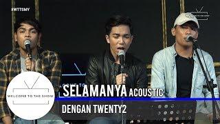 #WTTSMY | Twenty2 - Selamanya (Acoustic)