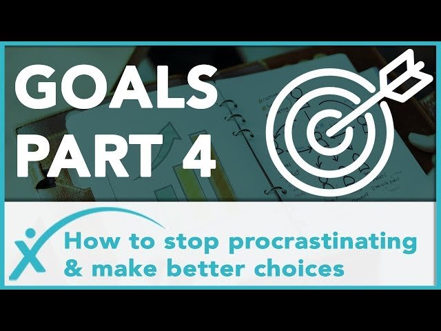 How To Stop Procrastinating & Make Better Choices To Achieve Your Goals.