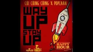 CHI CHING x POPCAAN - WAY UP STAY UP | @CHIMNEYRECORDS | DANCEHALL | 2014 | @21STHAPILOS