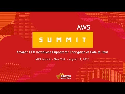 AWS Summit Series 2017 – New York: Amazon EFS Introduces Support for Encryption of Data at Rest