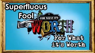 for what it s worth for what it s worth   superfluous fool