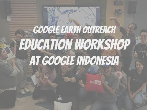 Google Earth Outreach Education Workshop Indonesia