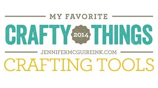 My Favorite Crafty Things 2014 - Crafting Tools