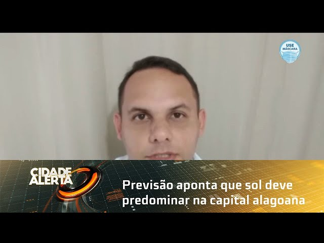 Previsão aponta que sol deve predominar na capital alagoana