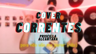 Correntes - Priscilla Alcantara - (Tor Cover)