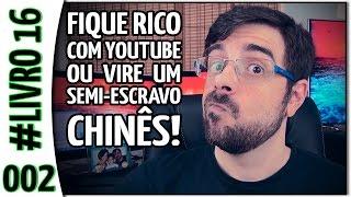 FIQUE RICO com YouTube (ou vire um semi-escravo chinês) - Página 002 #LIVRO16