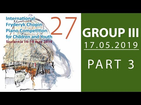The 27. International Fryderyk Chopin Piano Competition for Children - Group 3 part 3 - 17.05.2019