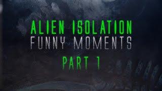 Alien: Isolation - Смешная нарезка, Часть 1