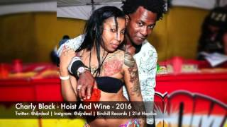 Charly Black - Hoist And Wine - Moskato Riddim - March 2016