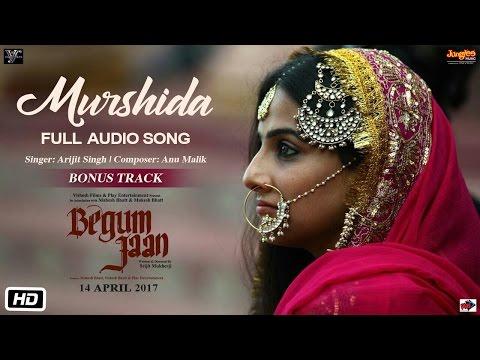 Murshida   Audio Song   Begum Jaan   Arijit SIngh   Vidya Balan   Anu Malik