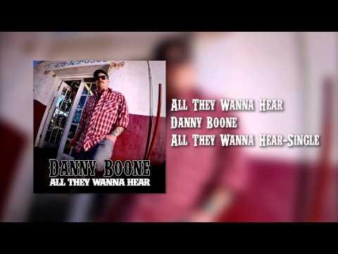 Danny Boone - All They Wanna Hear (Audio)