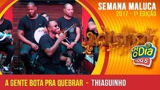 A Gente Bota Pra Quebrar - Thiaguinho (Semana Maluca FM O Dia 2017)