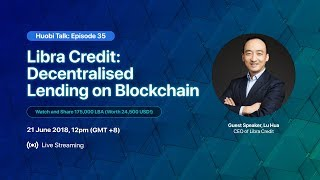 Libra Credit: Decentralised Lending on Blockchain - Catch Huobi Talk Ep 35, 21 June at 12pm (GMT+8)!