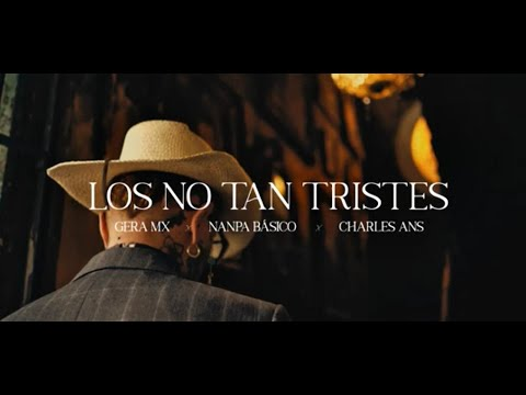 Nanpa Básico ft. Gera MX & Charles Ans - Los No Tan Tristes (Video Oficial)