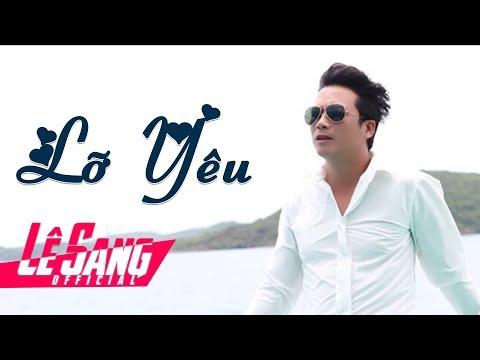 Lỡ Yêu (St. Ngọc Sơn) - Lê Sang [MV Full HD]